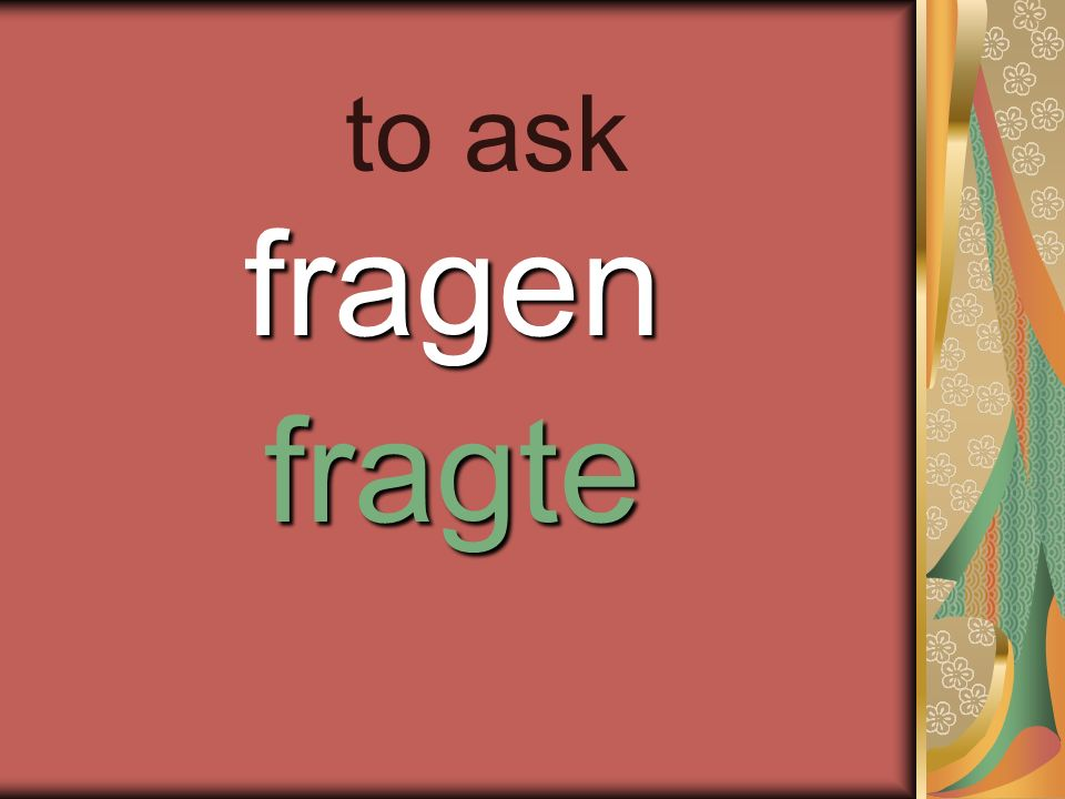 fragen fragte to ask