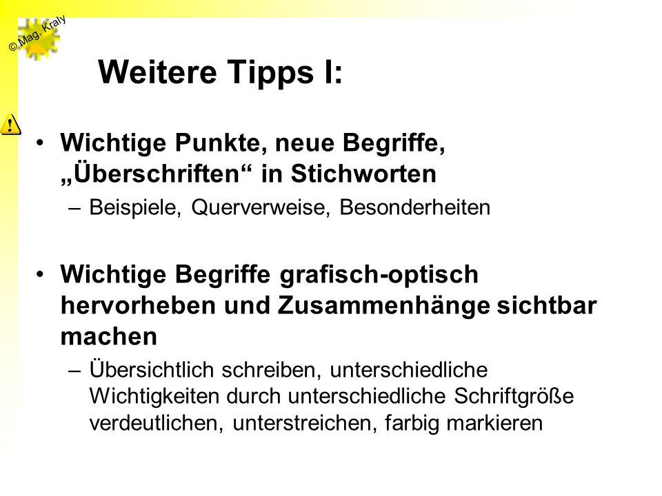 © Mag. Kraly Weitere Tipps I: Wichtige Punkte, neue Begriffe, Überschriften in Stichworten –Beispiele, Querverweise, Besonderheiten Wichtige Begriffe