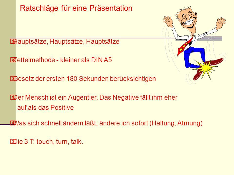 Ratschläge für eine Präsentation Hauptsätze, Hauptsätze, Hauptsätze Zettelmethode - kleiner als DIN A5 Gesetz der ersten 180 Sekunden berücksichtigen