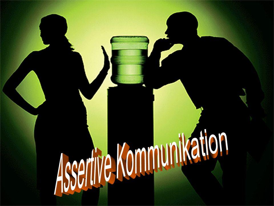 Begriff Assertivität Zuerst müssen wir lernen uns zu verständigen Assertiv zu sein heißt eigene Rechte durchsetzen Regeln der assertiven Mitteilung (Kommunikation) Assertivität wann angebracht/wann nicht Assertivitätstest