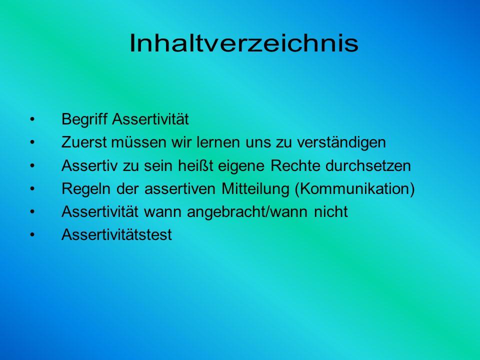 Begriff Assertivität Zuerst müssen wir lernen uns zu verständigen Assertiv zu sein heißt eigene Rechte durchsetzen Regeln der assertiven Mitteilung (K