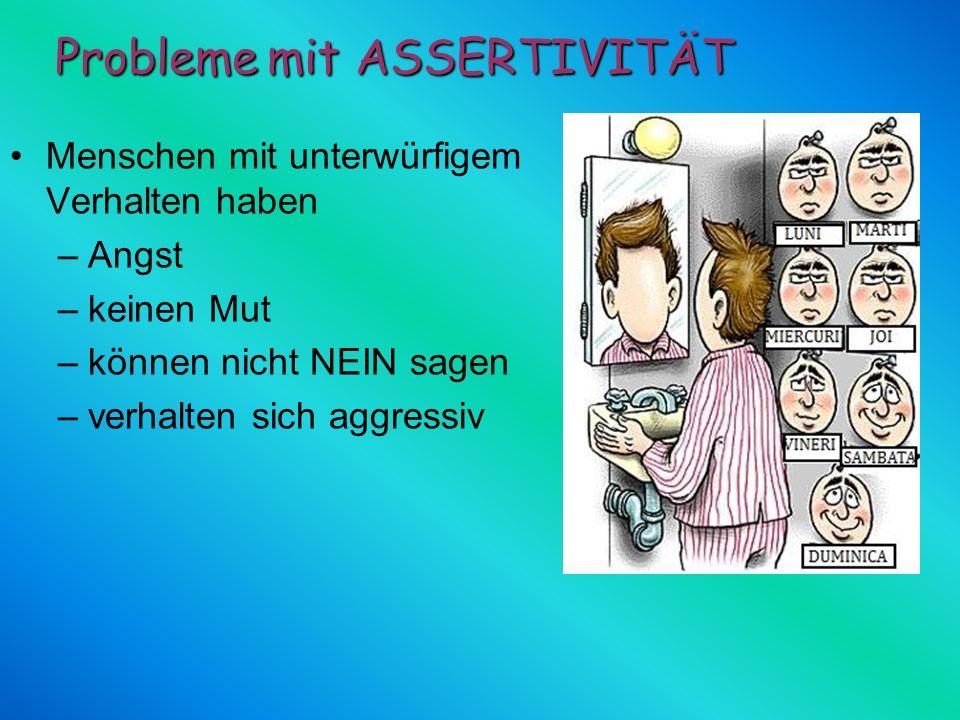 Menschen mit unterwürfigem Verhalten haben –A–Angst –k–keinen Mut –k–können nicht NEIN sagen –v–verhalten sich aggressiv Probleme mit ASSERTIVITÄT