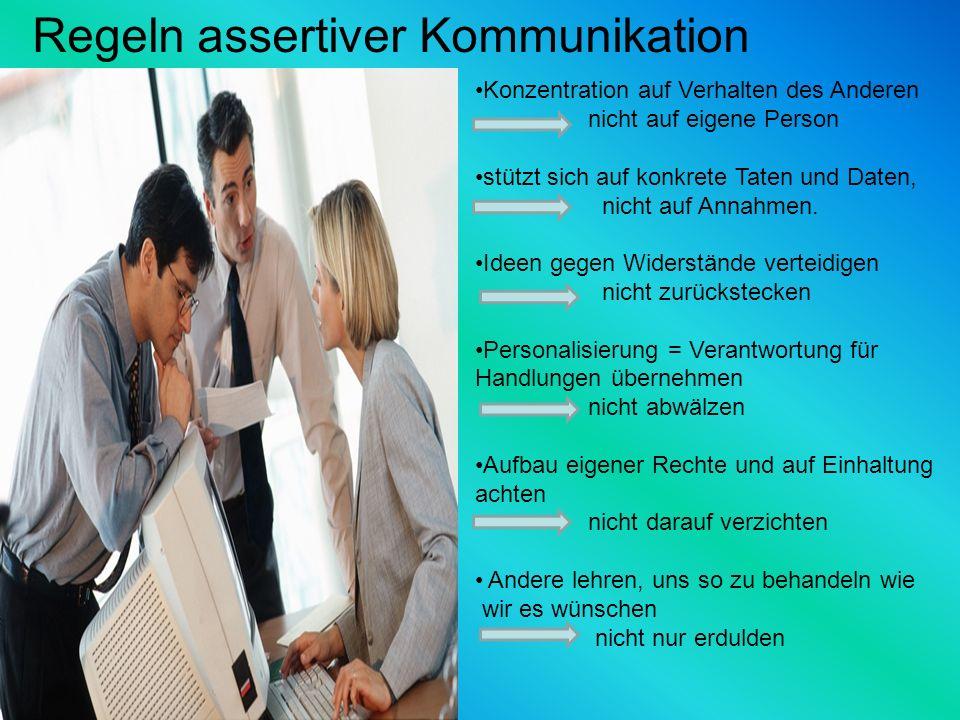 Regeln assertiver Kommunikation Konzentration auf Verhalten des Anderen nicht auf eigene Person stützt sich auf konkrete Taten und Daten, nicht auf An