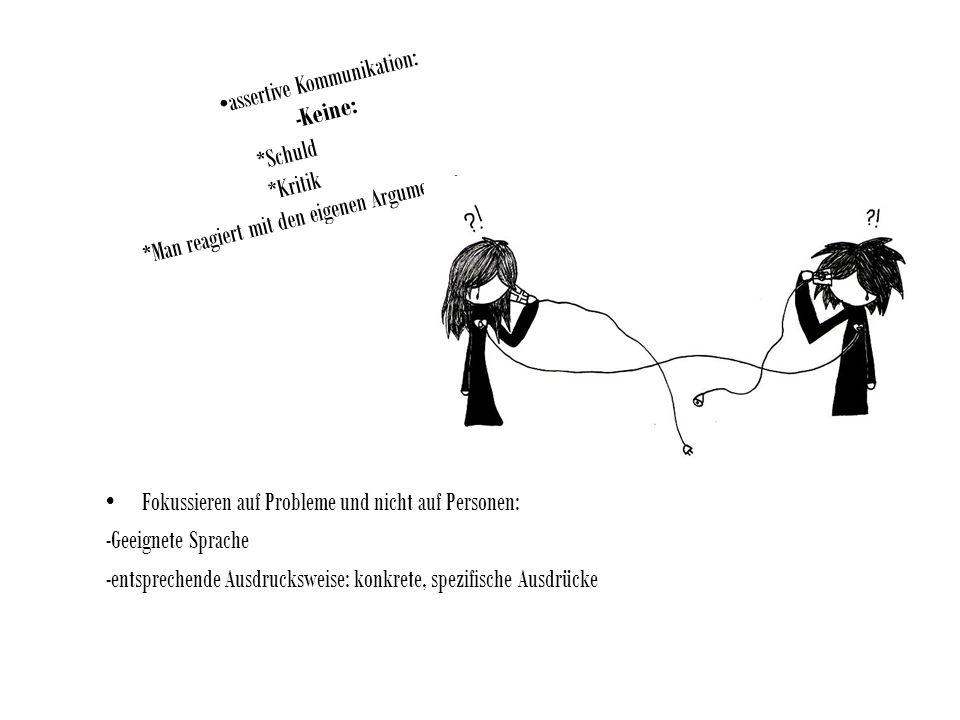 Fokussieren auf Probleme und nicht auf Personen: -Geeignete Sprache -entsprechende Ausdrucksweise: konkrete, spezifische Ausdrücke assertive Kommunika