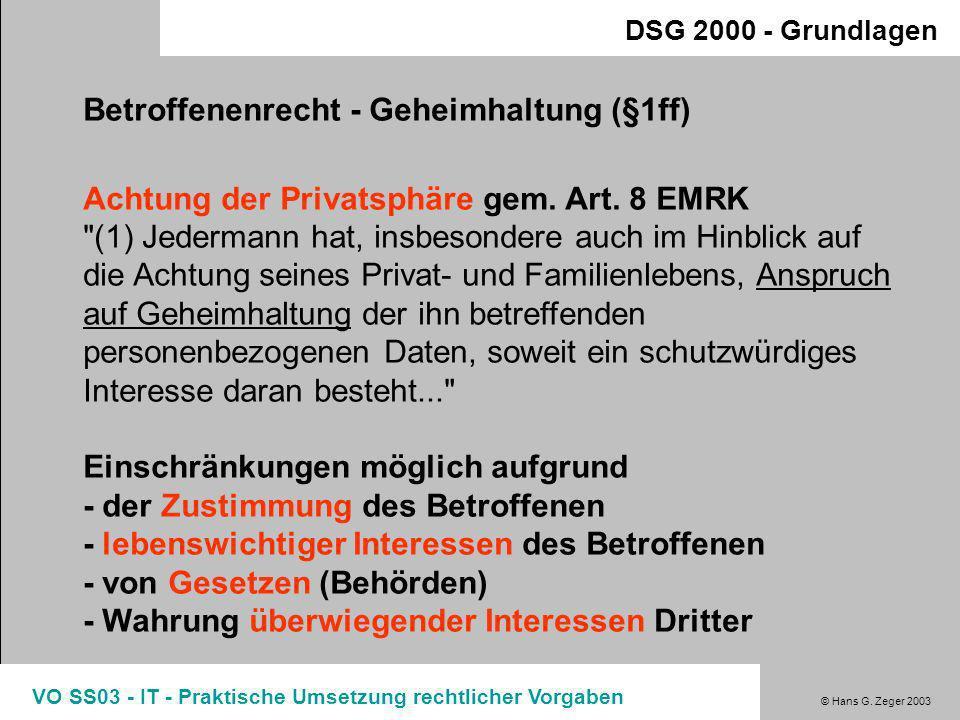 © Hans G. Zeger 2003 VO SS03 - IT - Praktische Umsetzung rechtlicher Vorgaben DSG 2000 - Grundlagen Grundsätzlich gilt die Geheimhaltung aller persönl