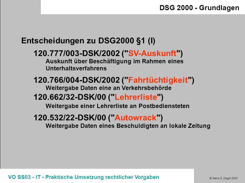 © Hans G. Zeger 2003 VO SS03 - IT - Praktische Umsetzung rechtlicher Vorgaben DSG 2000 - Grundlagen Betroffenenrecht - Geheimhaltung (§1ff) Achtung de