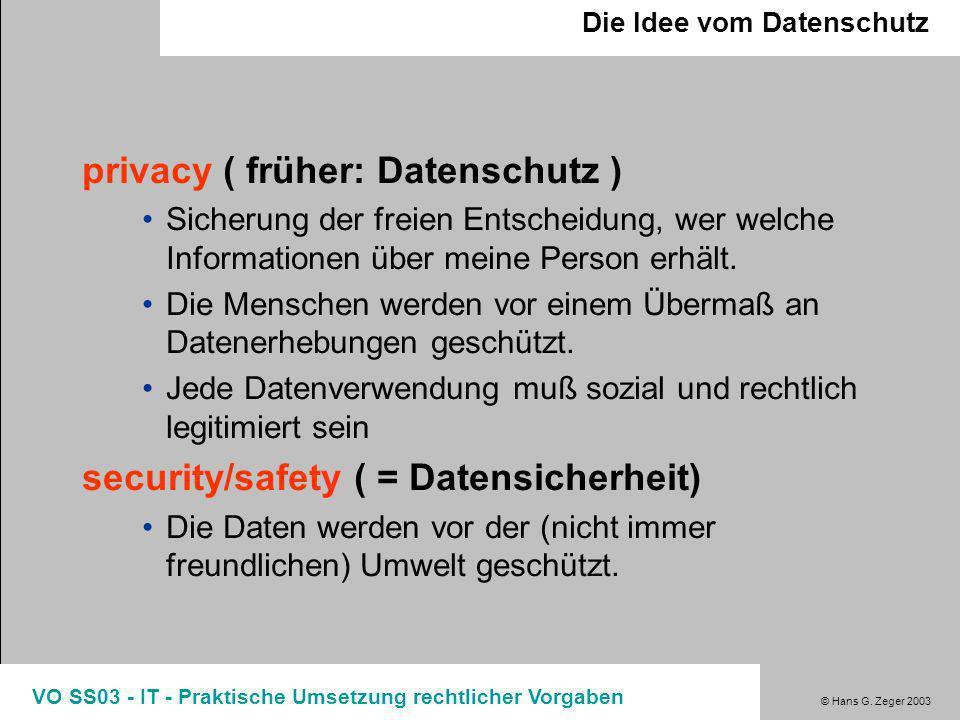 © Hans G. Zeger 2003 VO SS03 - IT - Praktische Umsetzung rechtlicher Vorgaben privacy & security Die Idee vom Datenschutz Betroffenenrechte Aufgaben d