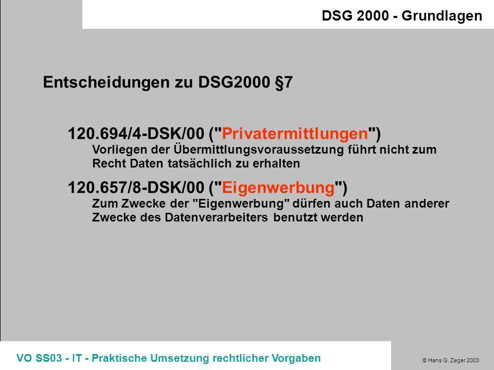 © Hans G. Zeger 2003 VO SS03 - IT - Praktische Umsetzung rechtlicher Vorgaben DSG 2000 - Grundlagen Grundlage einer rechtmässigen Datenverwendung (§7f
