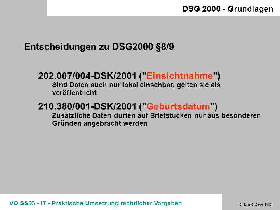 © Hans G. Zeger 2003 VO SS03 - IT - Praktische Umsetzung rechtlicher Vorgaben DSG 2000 - Grundlagen Geheimhaltungsinteressen bei Datenverwendung (§8-