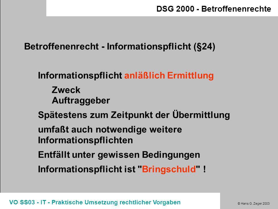 © Hans G. Zeger 2003 VO SS03 - IT - Praktische Umsetzung rechtlicher Vorgaben Betroffenenrechte [Recht auf Geheimhaltung (§1ff)] Recht auf Auskunft (§