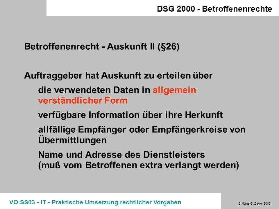 © Hans G. Zeger 2003 VO SS03 - IT - Praktische Umsetzung rechtlicher Vorgaben DSG 2000 - Betroffenenrechte Betroffenenrecht - Auskunft I (§26) Auskunf