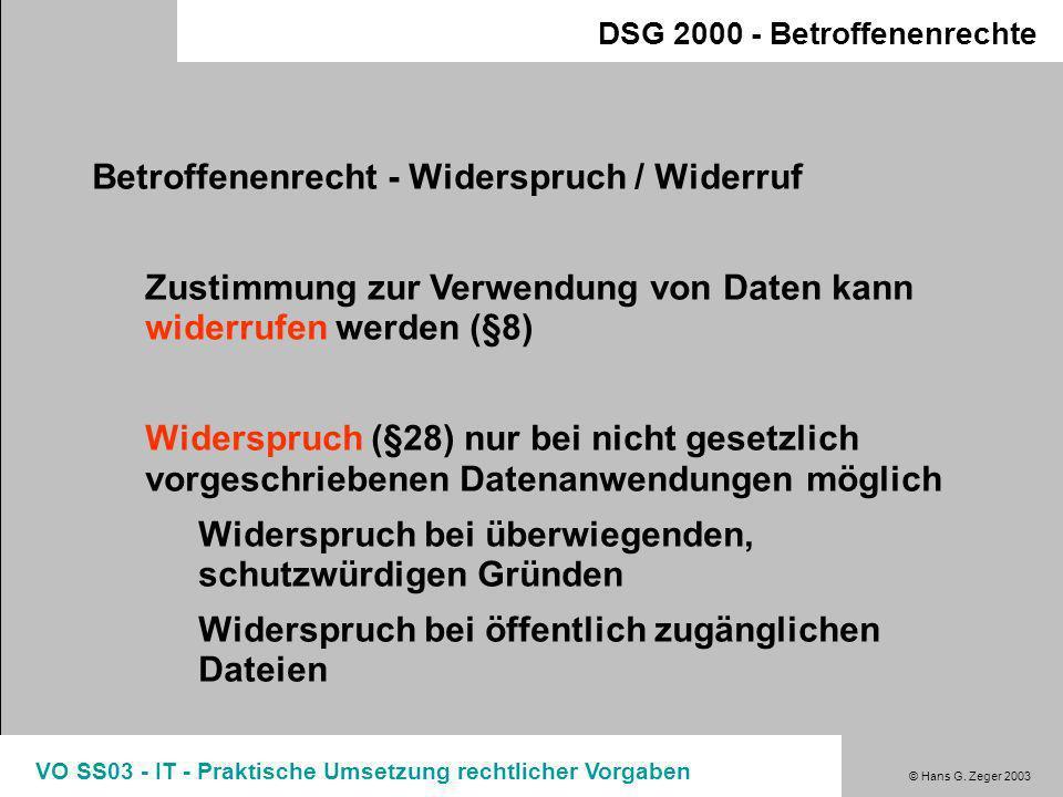 © Hans G. Zeger 2003 VO SS03 - IT - Praktische Umsetzung rechtlicher Vorgaben DSG 2000 - Betroffenenrechte Betroffenenrecht - Löschung/Richtigstellung