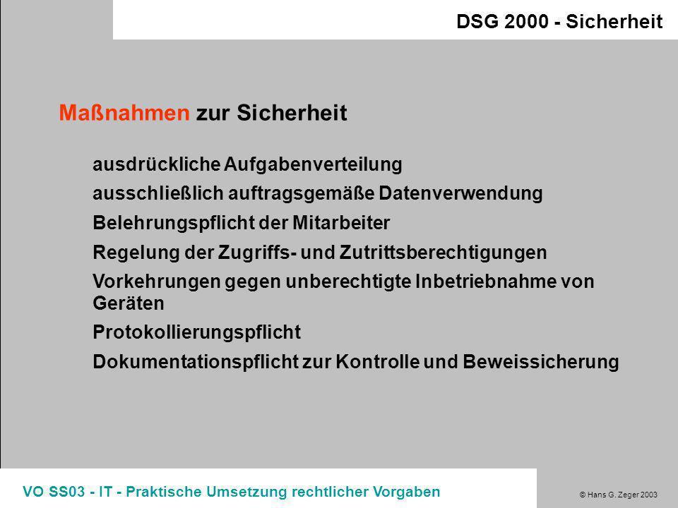 © Hans G. Zeger 2003 VO SS03 - IT - Praktische Umsetzung rechtlicher Vorgaben DSG 2000 - Sicherheit Sicherheitsbestimmungen (§14) eher allgemein Siche