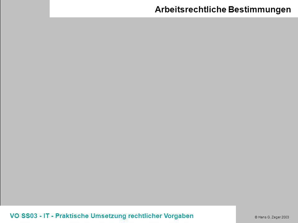 © Hans G. Zeger 2003 VO SS03 - IT - Praktische Umsetzung rechtlicher Vorgaben Arbeitsrechtliche Bestimmungen Mitarbeiterdaten ArbVG kennt spezifische