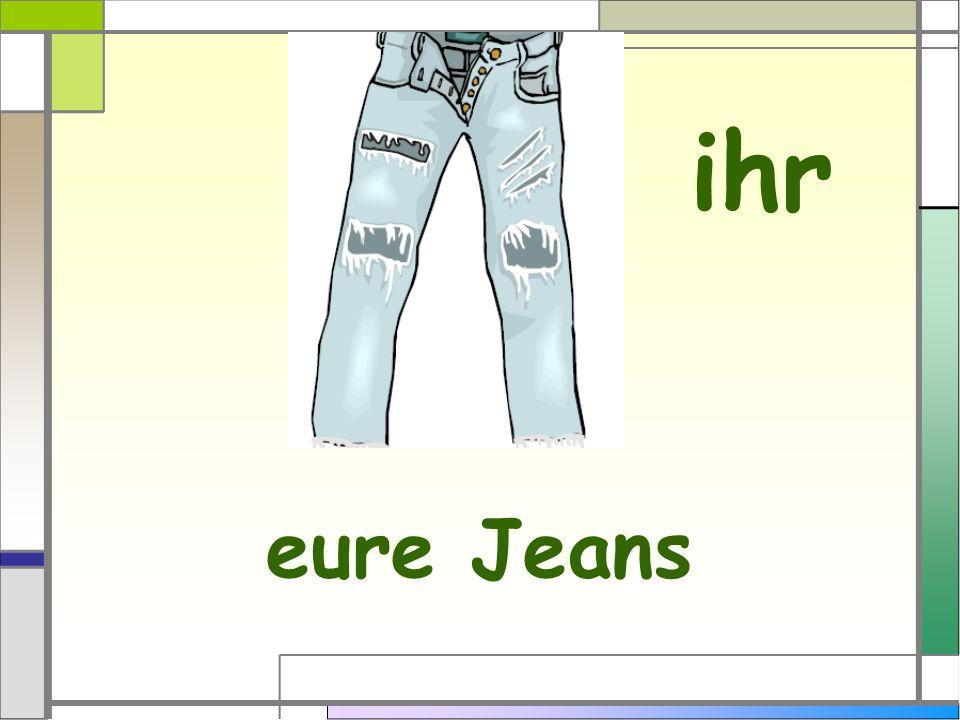 ihr eure Jeans