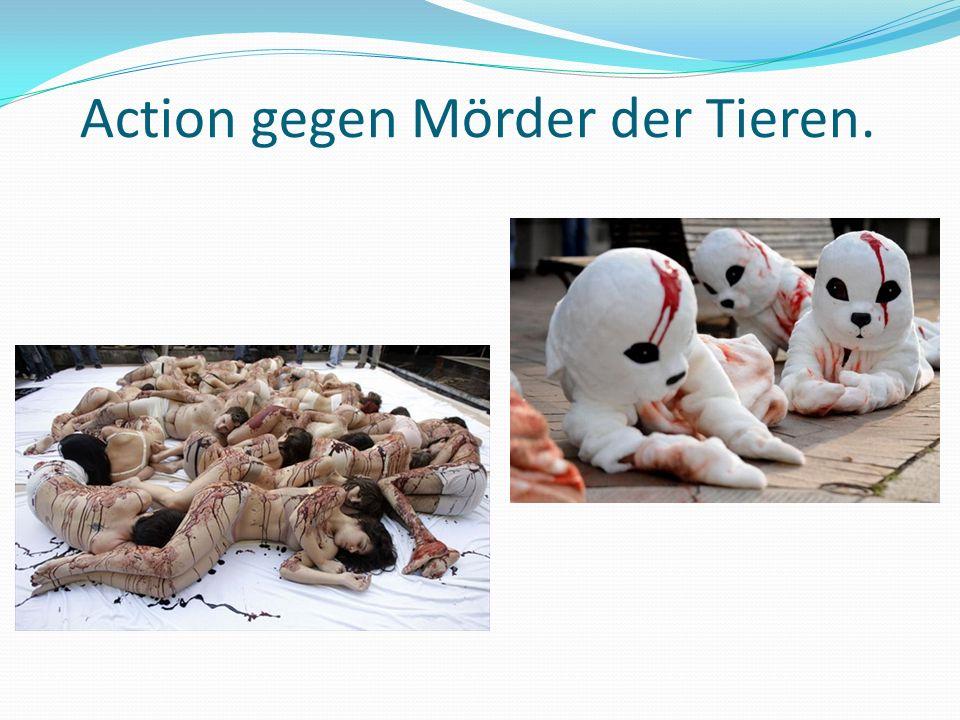 Action gegen Mörder der Tieren.