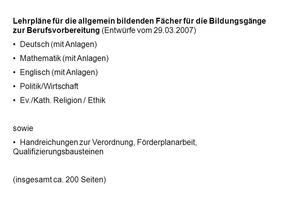 Lehrpläne für die allgemein bildenden Fächer für die Bildungsgänge zur Berufsvorbereitung (Entwürfe vom 29.03.2007) Deutsch (mit Anlagen) Mathematik (