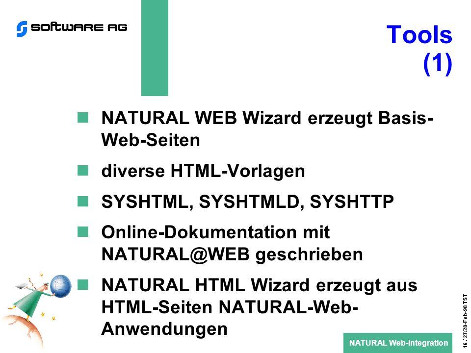 NATURAL Web-Integration 16 / 27/28-Feb-98 TST Tools (1) NATURAL WEB Wizard erzeugt Basis- Web-Seiten diverse HTML-Vorlagen SYSHTML, SYSHTMLD, SYSHTTP Online-Dokumentation mit NATURAL@WEB geschrieben NATURAL HTML Wizard erzeugt aus HTML-Seiten NATURAL-Web- Anwendungen