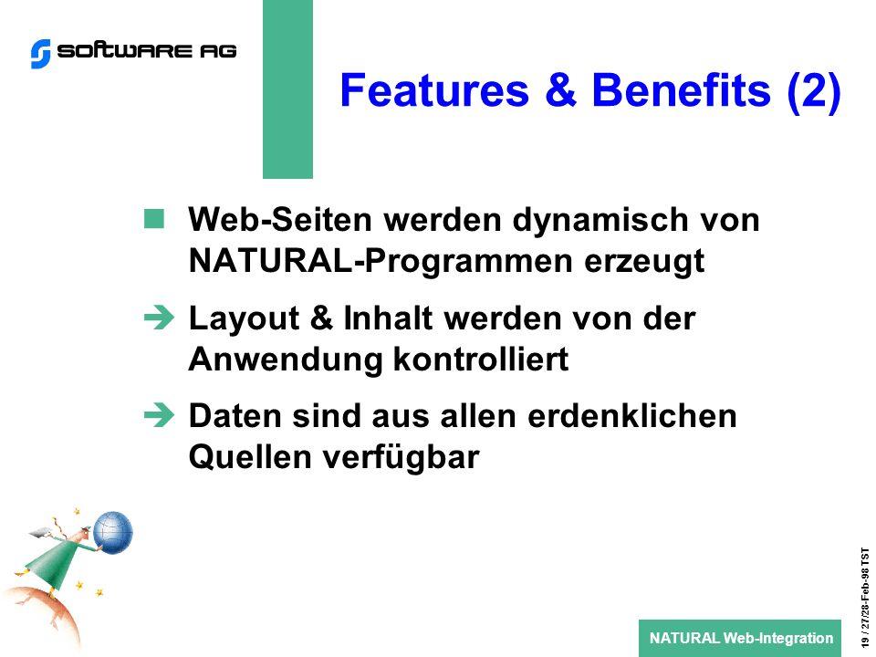 NATURAL Web-Integration 19 / 27/28-Feb-98 TST Features & Benefits (2) Web-Seiten werden dynamisch von NATURAL-Programmen erzeugt Layout & Inhalt werden von der Anwendung kontrolliert Daten sind aus allen erdenklichen Quellen verfügbar