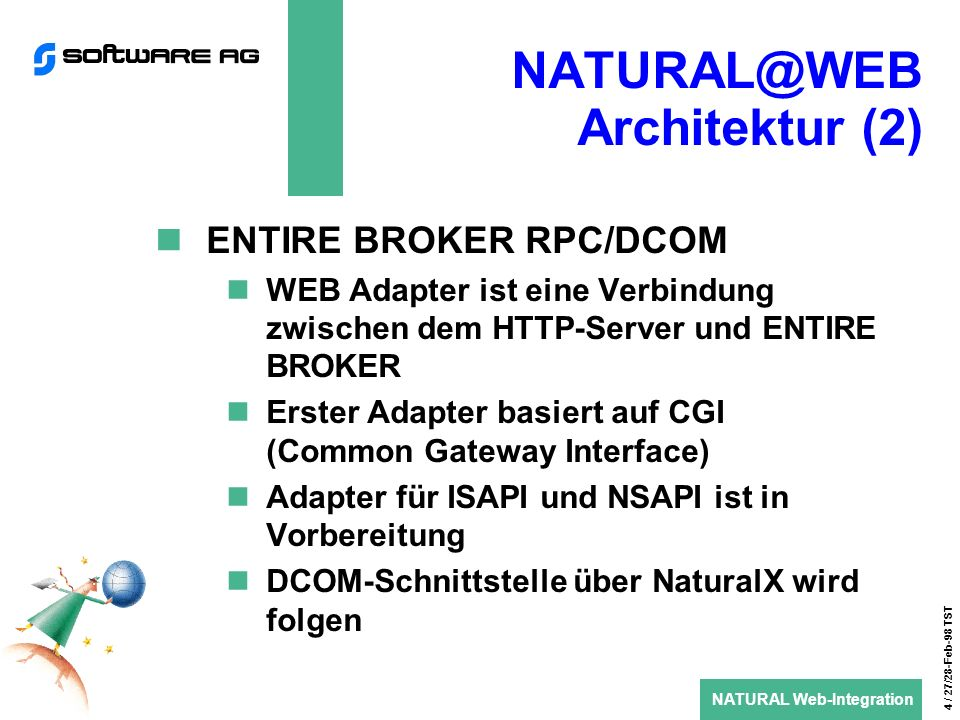 NATURAL Web-Integration 5 / 27/28-Feb-98 TST NATURAL@WEB HTTP API (1) Basisfunktionalitäten Initialisieren RPC/CGI Dynamische oder statische Seite definieren Daten vom HTTP-Server lesen Seite an HTTP-Server schicken Error Handling