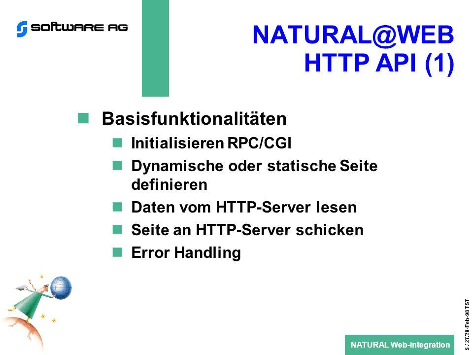 NATURAL Web-Integration 6 / 27/28-Feb-98 TST NATURAL@WEB HTTP API (2) Erzeugt HTML-Syntax HTML-Dokument ( ) Formatierung Links und Grafiken Forms