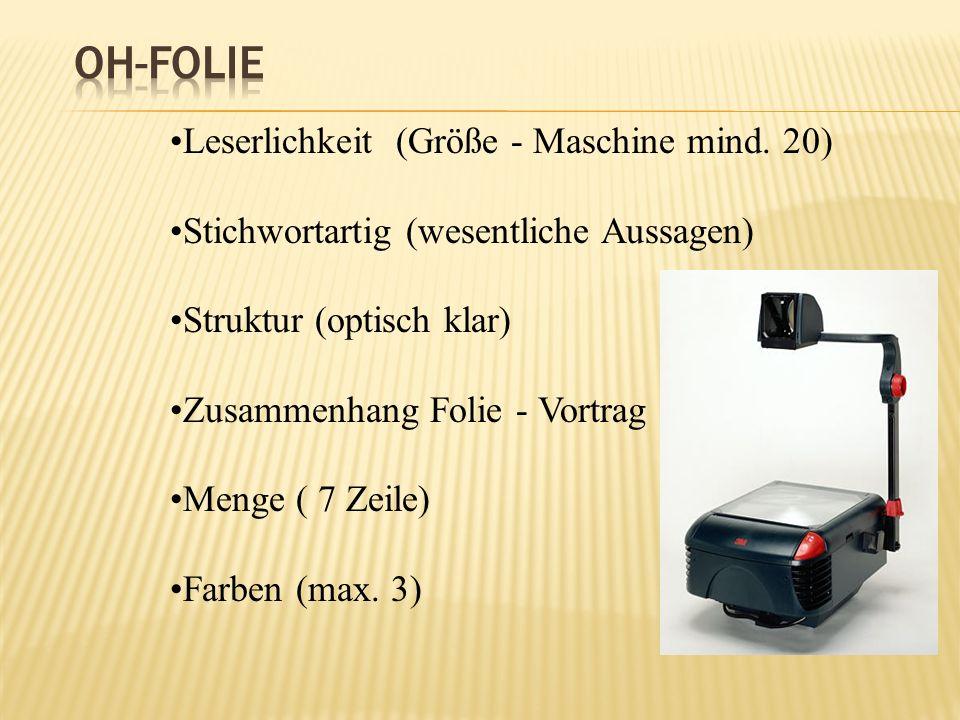 Leserlichkeit (Größe - Maschine mind. 20) Stichwortartig (wesentliche Aussagen) Struktur (optisch klar) Zusammenhang Folie - Vortrag Menge ( 7 Zeile)