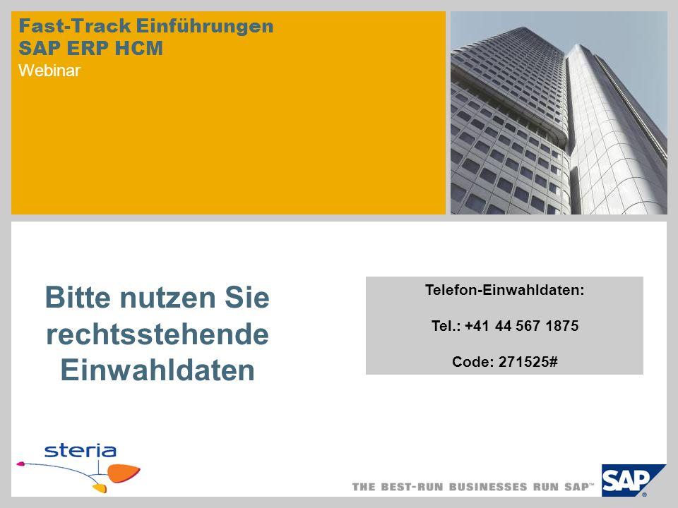 Fast-Track Einführungen SAP ERP HCM Webinar Keyvisual Telefon-Einwahldaten: Tel.: +41 44 567 1875 Code: 271525# Bitte nutzen Sie rechtsstehende Einwah
