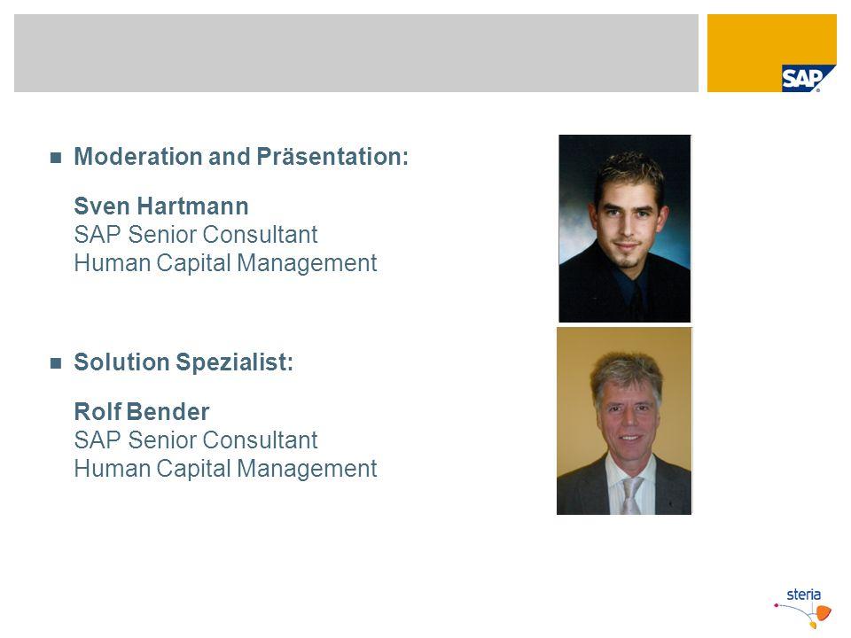 Moderation and Präsentation: Sven Hartmann SAP Senior Consultant Human Capital Management Solution Spezialist: Rolf Bender SAP Senior Consultant Human