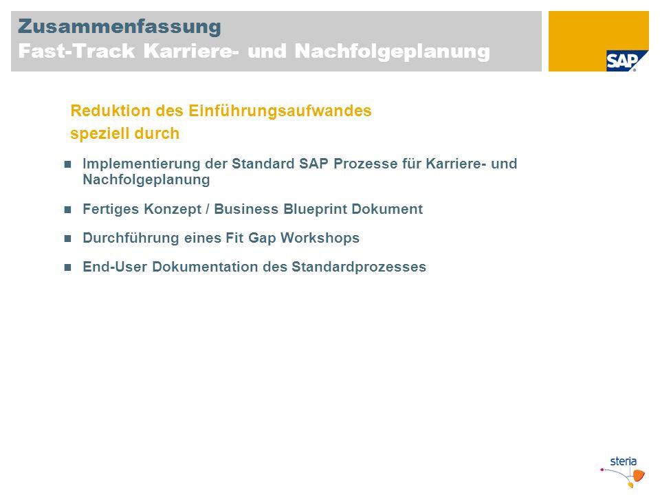 Zusammenfassung Fast-Track Karriere- und Nachfolgeplanung Reduktion des Einführungsaufwandes speziell durch Implementierung der Standard SAP Prozesse