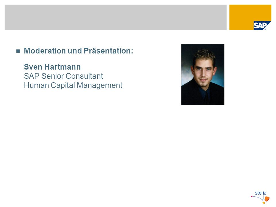 Moderation und Präsentation: Sven Hartmann SAP Senior Consultant Human Capital Management