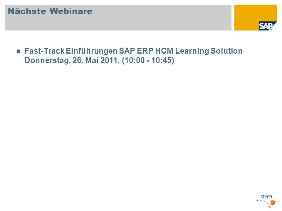Nächste Webinare Fast-Track Einführungen SAP ERP HCM Learning Solution Donnerstag, 26. Mai 2011, (10:00 - 10:45)