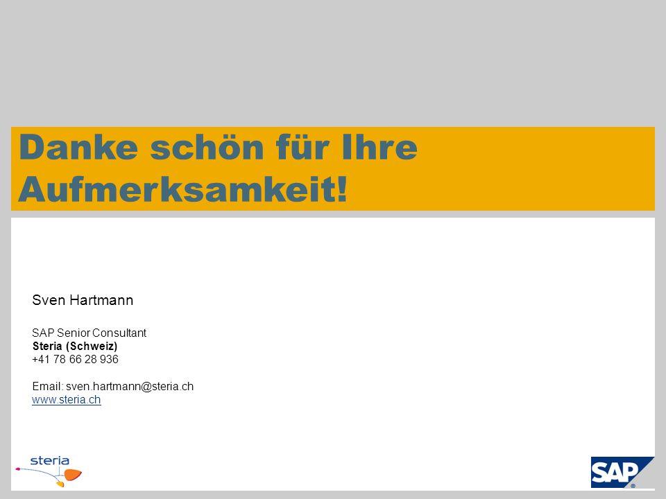 Danke schön für Ihre Aufmerksamkeit! Sven Hartmann SAP Senior Consultant Steria (Schweiz) +41 78 66 28 936 Email: sven.hartmann@steria.ch www.steria.c
