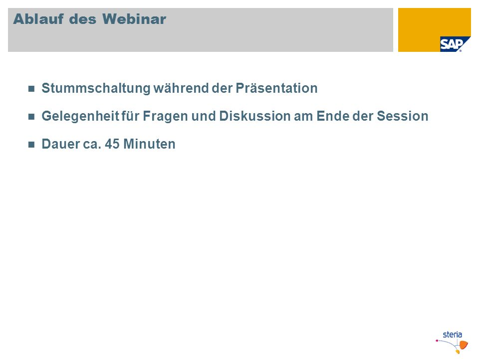 Ablauf des Webinar Stummschaltung während der Präsentation Gelegenheit für Fragen und Diskussion am Ende der Session Dauer ca. 45 Minuten