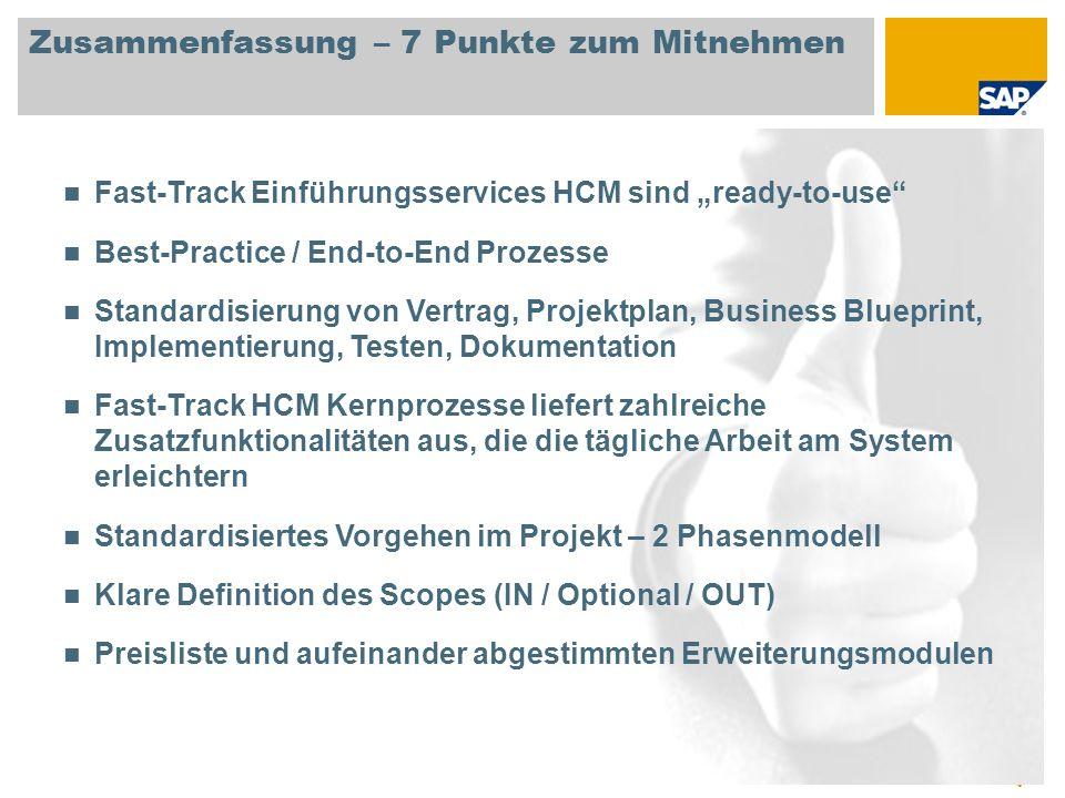 Zusammenfassung – 7 Punkte zum Mitnehmen Fast-Track Einführungsservices HCM sind ready-to-use Best-Practice / End-to-End Prozesse Standardisierung von