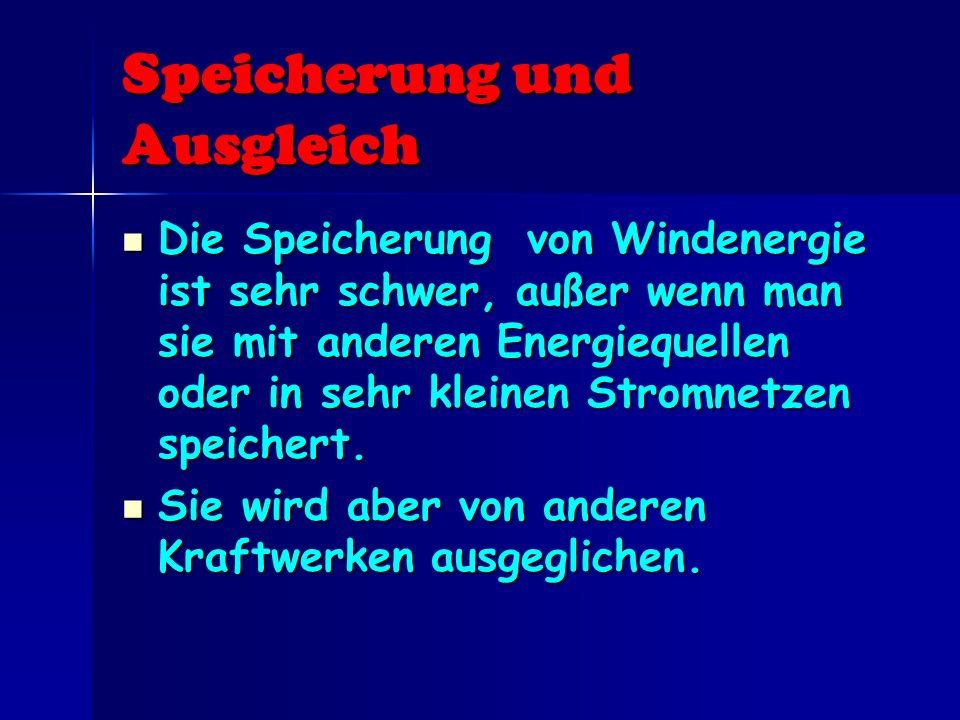 Speicherung und Ausgleich Die Speicherung von Windenergie ist sehr schwer, außer wenn man sie mit anderen Energiequellen oder in sehr kleinen Stromnet