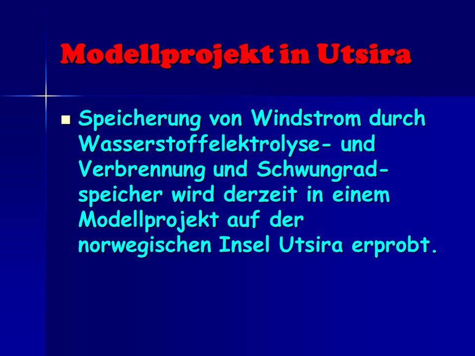 Modellprojekt in Utsira Speicherung von Windstrom durch Wasserstoffelektrolyse- und Verbrennung und Schwungrad- speicher wird derzeit in einem Modellp