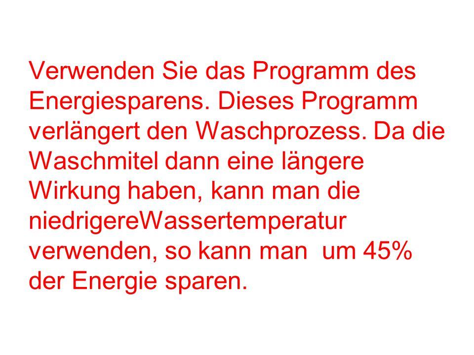 Verwenden Sie das Programm des Energiesparens. Dieses Programm verlängert den Waschprozess. Da die Waschmitel dann eine längere Wirkung haben, kann ma