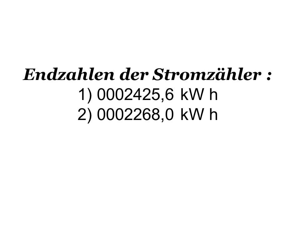 Endzahlen der Stromzähler : 1) 0002425,6 kW h 2) 0002268,0 kW h