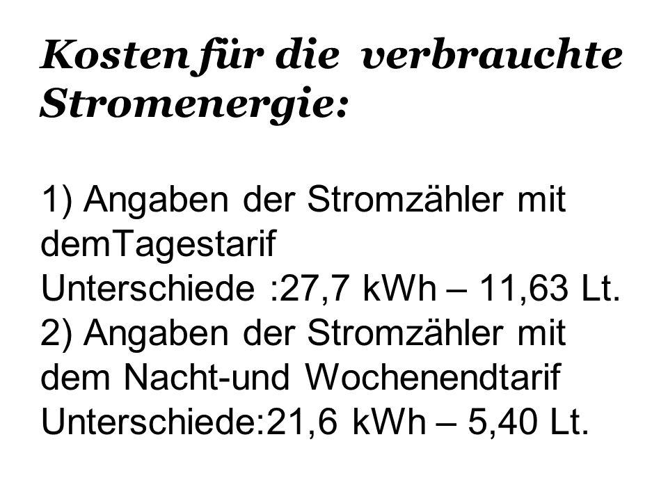 Kosten für die verbrauchte Stromenergie: 1) Angaben der Stromzähler mit demTagestarif Unterschiede :27,7 kWh – 11,63 Lt. 2) Angaben der Stromzähler mi