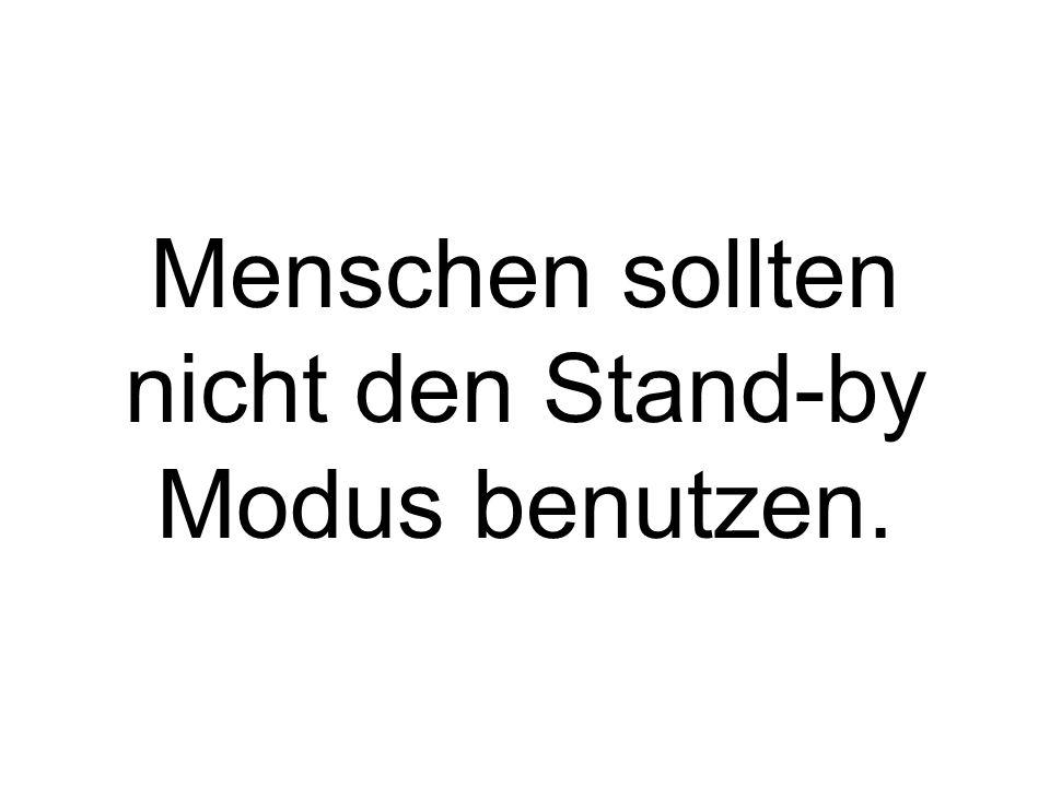 Menschen sollten nicht den Stand-by Modus benutzen.