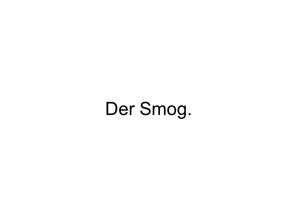 Der Smog.