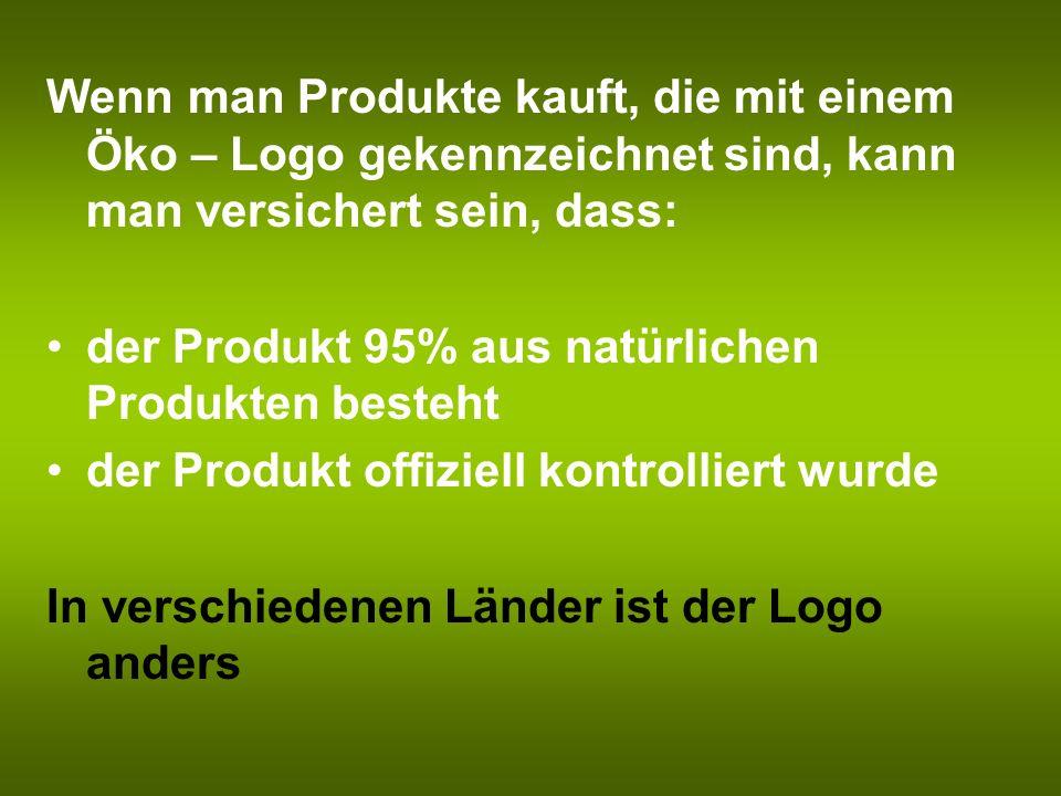 Wenn man Produkte kauft, die mit einem Öko – Logo gekennzeichnet sind, kann man versichert sein, dass: der Produkt 95% aus natürlichen Produkten beste