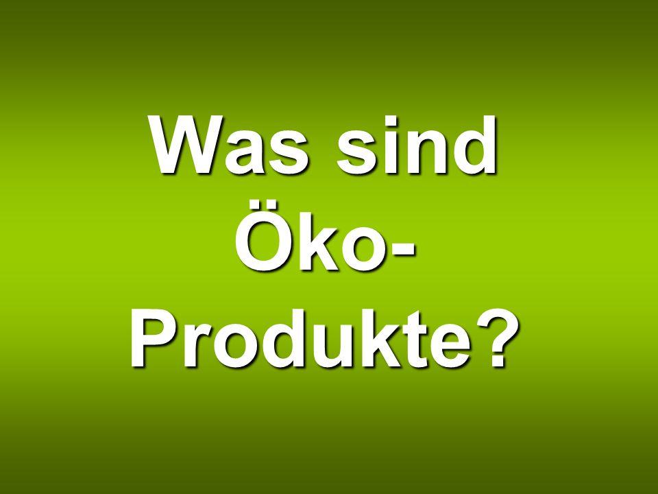 Was sind Öko- Produkte?