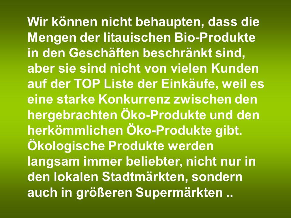 Wir können nicht behaupten, dass die Mengen der litauischen Bio-Produkte in den Geschäften beschränkt sind, aber sie sind nicht von vielen Kunden auf