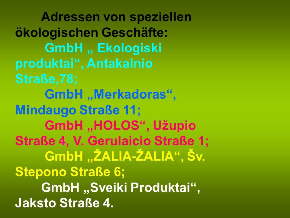 Adressen von speziellen ökologischen Geschäfte: GmbH Ekologiski produktai, Antakalnio Straße,78; GmbH Merkadoras, Mindaugo Straße 11; GmbH HOLOS, Užup