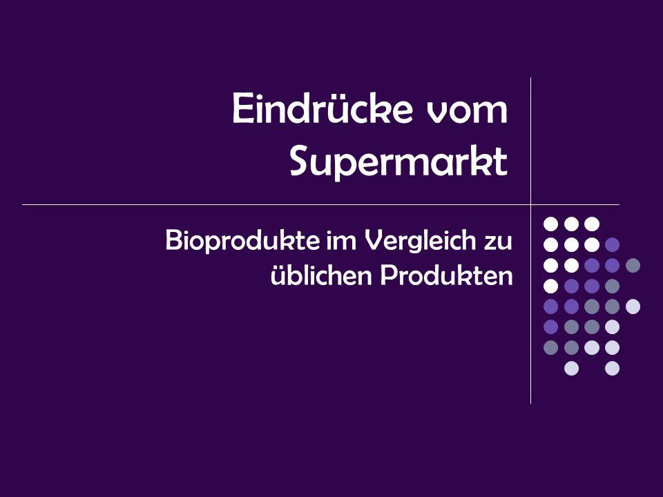 Eindrücke vom Supermarkt Bioprodukte im Vergleich zu üblichen Produkten