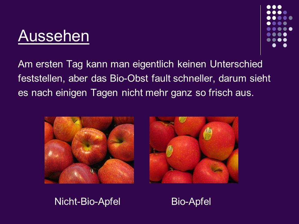 Aussehen Am ersten Tag kann man eigentlich keinen Unterschied feststellen, aber das Bio-Obst fault schneller, darum sieht es nach einigen Tagen nicht