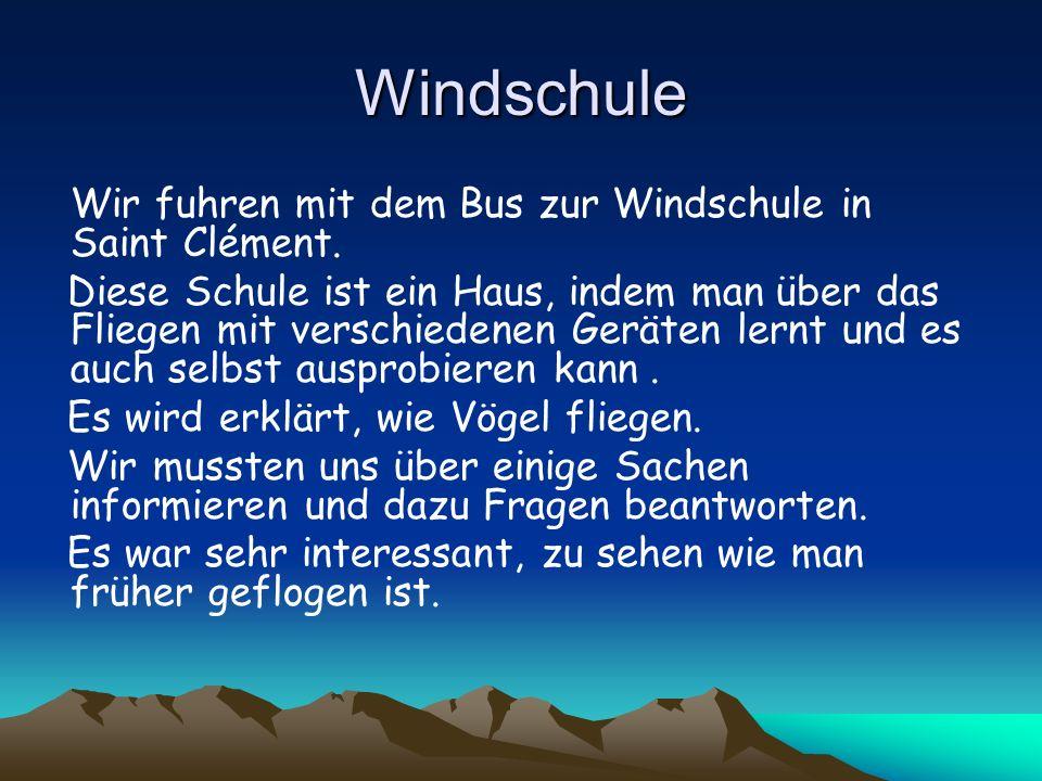 Windschule Wir fuhren mit dem Bus zur Windschule in Saint Clément. Diese Schule ist ein Haus, indem man über das Fliegen mit verschiedenen Geräten ler