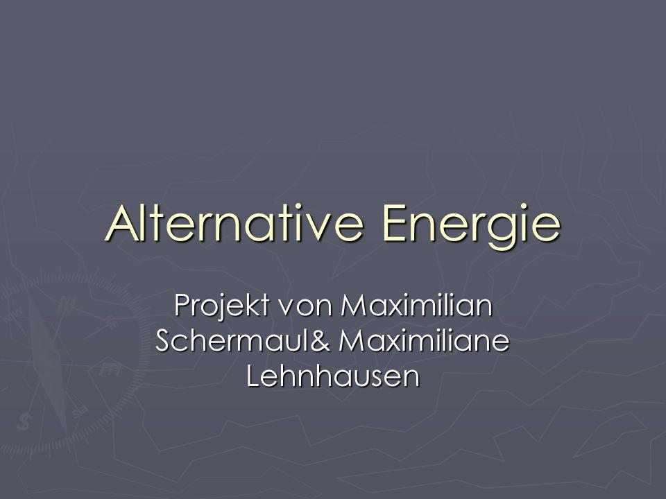 Alternative Energie Projekt von Maximilian Schermaul& Maximiliane Lehnhausen