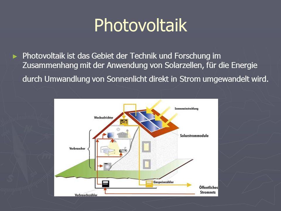 Photovoltaik Photovoltaik ist das Gebiet der Technik und Forschung im Zusammenhang mit der Anwendung von Solarzellen, für die Energie durch Umwandlung